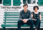 Zoe & Cloyd: I Am Your Neighbor