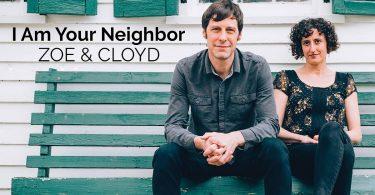 Zoe & Cloyd: I Am Your Neighbor